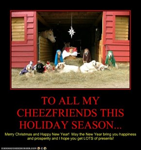 TO ALL MY CHEEZFRIENDS THIS HOLIDAY SEASON...