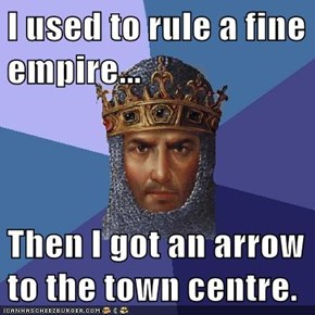 I used to rule a fine empire...  Then I got an arrow to the town centre.