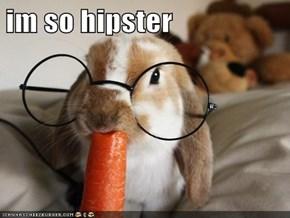 im so hipster