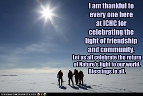 I am thankful to every one here at ICHC for celebrating the light of friendship and community.