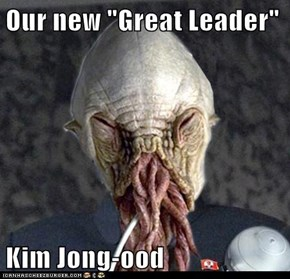 "Our new ""Great Leader""  Kim Jong-ood"