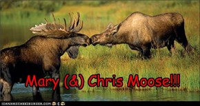 Mary (&) Chris Moose!!!