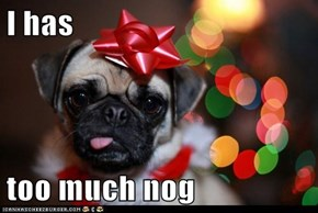 I has  too much nog