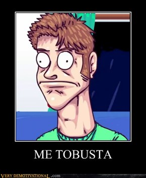 ME TOBUSTA