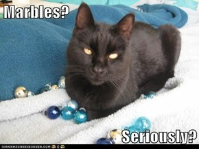 Marbles?  Seriously?