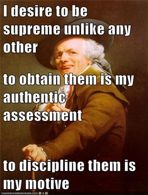 I desire to be supreme unlike any other to obtain them is my authentic assessment to discipline them is my motive