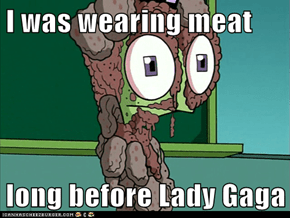 I was wearing meat  long before Lady Gaga