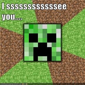 I ssssssssssssee you....