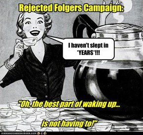...Is Folgers in Your Cup!