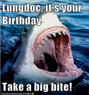 Lungdoc, it's your Birthday  Take a big bite!