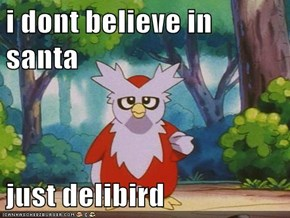 i dont believe in santa  just delibird