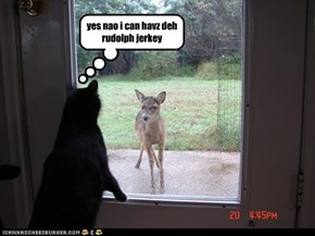 yes nao i can havz deh rudolph jerkey
