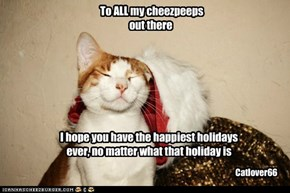 To ALL my cheezpeeps out there