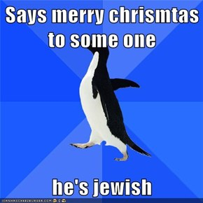Says merry chrismtas to some one  he's jewish