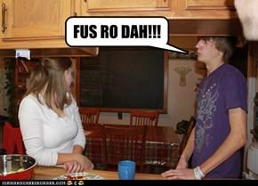 FUS RO DAH!!!