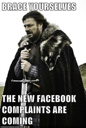 BRACE YOURSELVES  THE NEW FACEBOOK COMPLAINTS ARE COMING