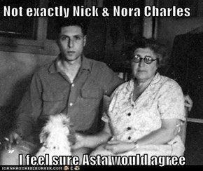 Not exactly Nick & Nora Charles  I feel sure Asta would agree