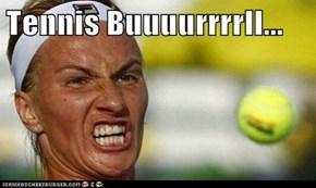 Tennis Buuuurrrrll...