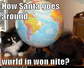 How Santa goes around  wurld in won nite?