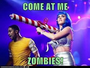 COME AT ME  ZOMBIES!