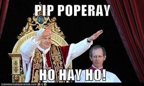 PIP POPERAY  HO HAY HO!