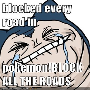 blocked every road in   pokemon!BLOCK ALL THE ROADS
