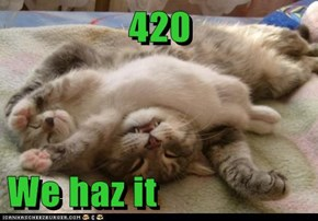 420  We haz it