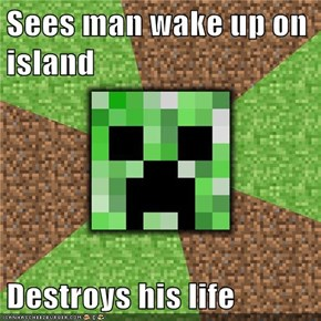Sees man wake up on island  Destroys his life
