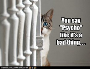 "You say ""Psycho"""
