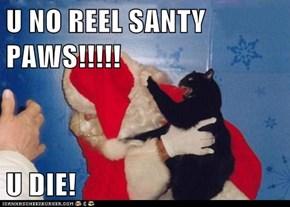 U NO REEL SANTY PAWS!!!!!  U DIE!
