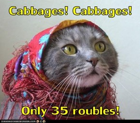 Cabbages! Cabbages!  Only 35 roubles!