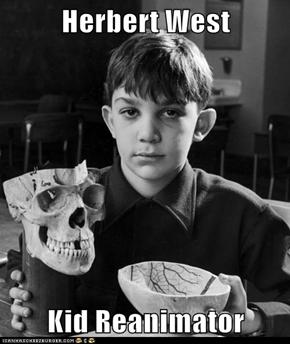 Herbert West  Kid Reanimator