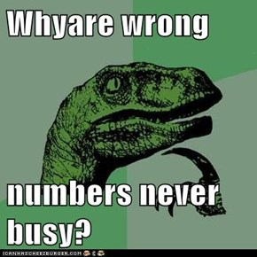 Whyare wrong   numbers never busy?