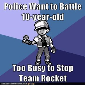 Police Want to Battle 10-year-old  Too Busy to Stop Team Rocket