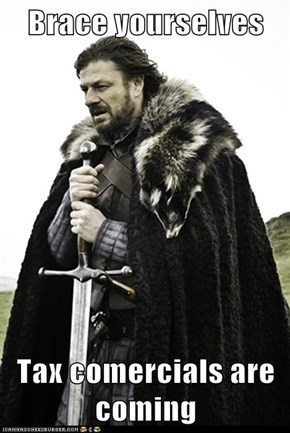 Brace yourselves  Tax comercials are coming