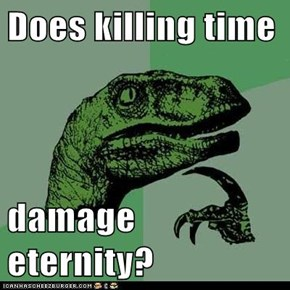 Does killing time   damage eternity?