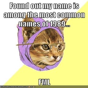 Found out my name is among the most common names of 1989...  FML
