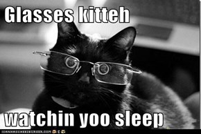 Glasses kitteh  watchin yoo sleep