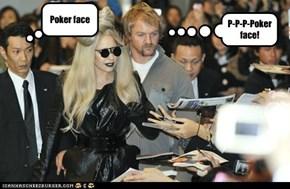 P-P-P-Poker face!