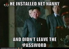 HE INSTALLED NET NANNY  AND DIDN'T LEAVE THE PASSWORD