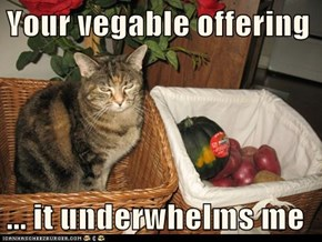 Your vegable offering  ... it underwhelms me