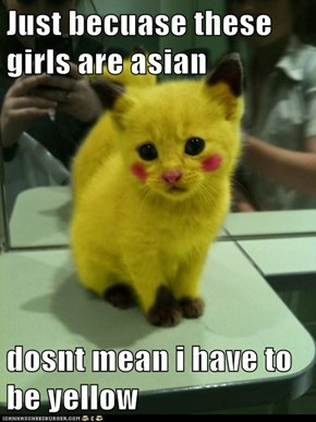 Just becuase these girls are asian  dosnt mean i have to be yellow