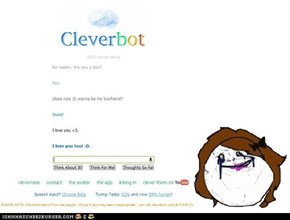 At least cleverbot loves me ..