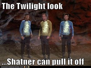 The Twilight look  ...Shatner can pull it off