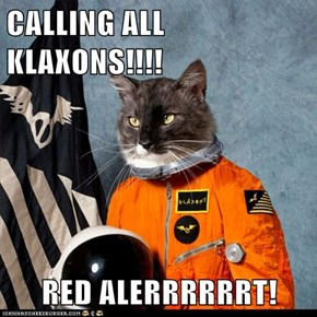CALLING ALL KLAXONS!!!!  RED ALERRRRRRT!