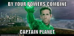 BY YOUR POWERS COMBINE  CAPTAIN PLANET