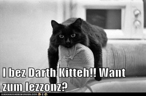 I bez Darth Kitteh!! Want zum lezzonz?