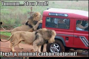 Yummm....Slow Food!  Fresh & minimal carbon footprint!