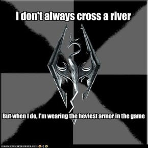 I don't always cross a river