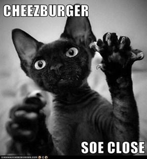 CHEEZBURGER  SOE CLOSE